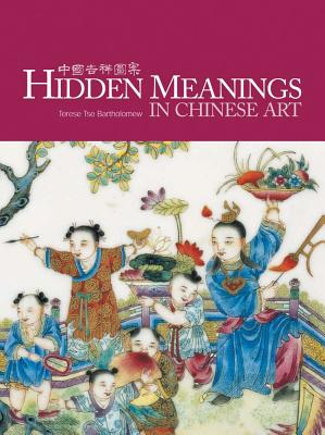 Hidden Meanings in Chinese Art By Bartholomew, Terese Tse/ Tsuruta, Kazuhiro (PHT)